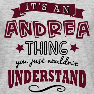 its an andrea name forename thing - Men's T-Shirt