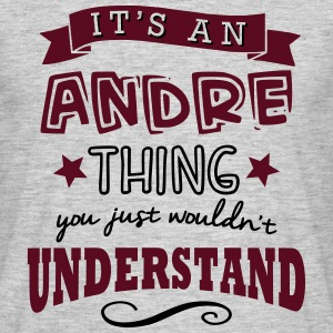 its an andre name forename thing - Men's T-Shirt