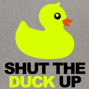 Shut The Duck Up - Snapback Cap
