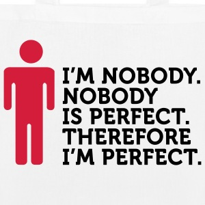Nobody is perfect. I m nobody. Bags & Backpacks - EarthPositive Tote Bag