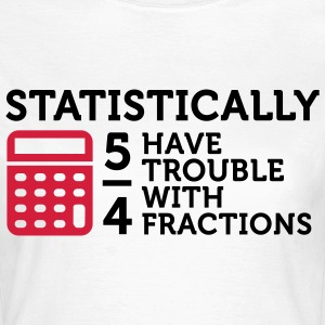 Statistics show that 5/4 of the people ... T-Shirts - Women's T-Shirt