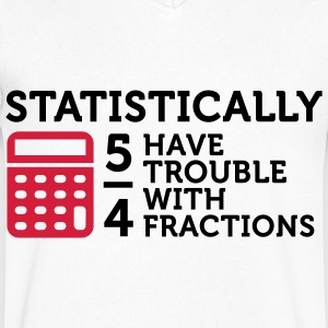Statistics show that 5/4 of the people ... T-Shirts - Men's V-Neck T-Shirt