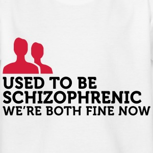 I used to be schizophrenic. Now we are doing well! Shirts - Kids' T-Shirt