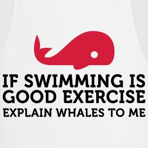 Swimming keeps you fit? Then explain whales!  Aprons - Cooking Apron