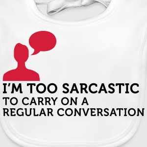 I m too sarcastic for a normal conversation! Accessories - Baby Organic Bib