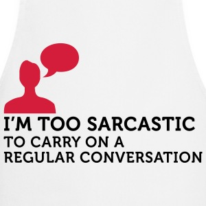 I m too sarcastic for a normal conversation!  Aprons - Cooking Apron