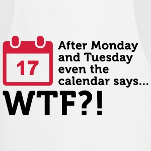 After Tuesday says even the calendar WTF!  Aprons - Cooking Apron