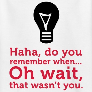 Remember when ... oh no, that was not you. Shirts - Teenage T-shirt
