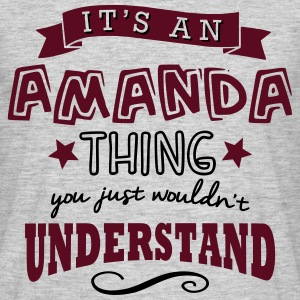 its an amanda name forename thing - Men's T-Shirt