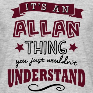 its an allan name forename thing - Men's T-Shirt