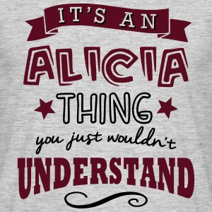 its an alicia name forename thing - Men's T-Shirt