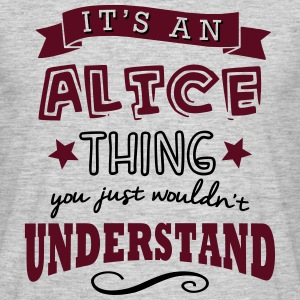 its an alice name forename thing - Men's T-Shirt