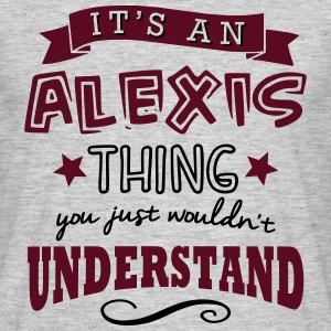 its an alexis name forename thing - Men's T-Shirt