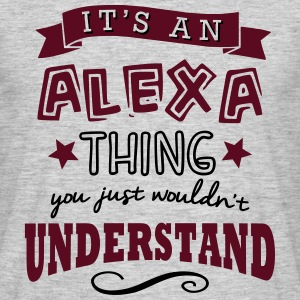 its an alexa name forename thing - Men's T-Shirt