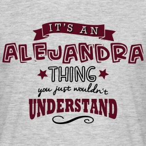 its an alejandra name forename thing - Men's T-Shirt