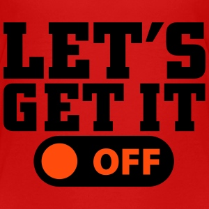 Let's get it off Camisetas - Camiseta premium niño