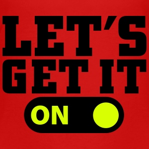 Let's get it on Shirts - Teenage Premium T-Shirt