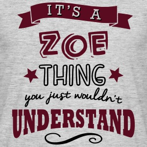 its a zoe name forename thing - Men's T-Shirt