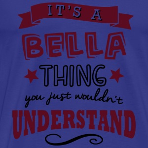 its a bella name forename thing - Men's Premium T-Shirt