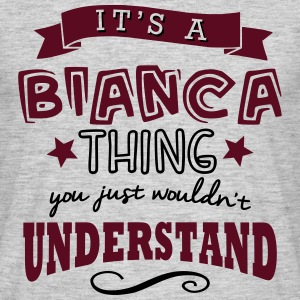 its a bianca name forename thing - Men's T-Shirt