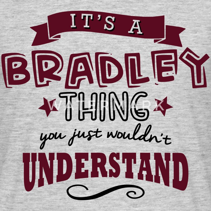 its a bradley name forename thing - Men's T-Shirt