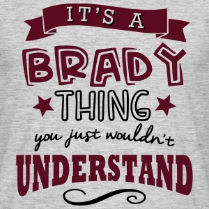 its a brady name forename thing - Men's T-Shirt