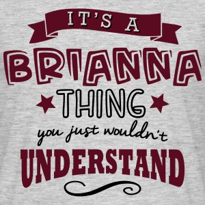 its a brianna name forename thing - Men's T-Shirt