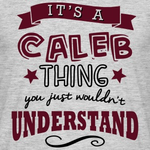 its a caleb name forename thing - Men's T-Shirt