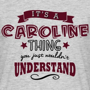 its a caroline name forename thing - Men's T-Shirt