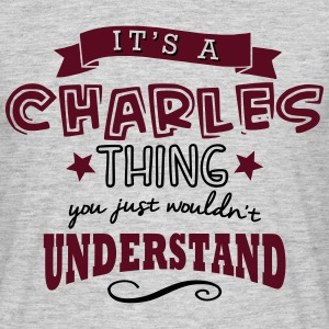 its a charles name forename thing - Men's T-Shirt