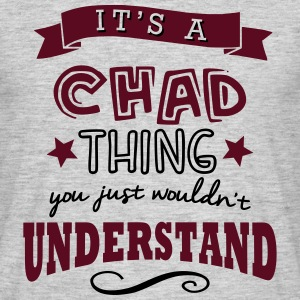its a chad name forename thing - Men's T-Shirt