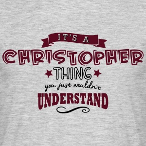 its a christopher name forename thing - Men's T-Shirt