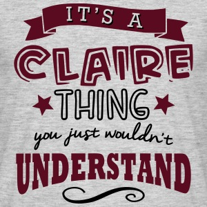 its a claire name forename thing - Men's T-Shirt