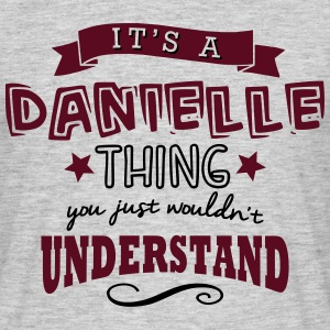 its a danielle name forename thing - Men's T-Shirt