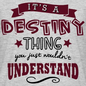 its a destiny name forename thing - Men's T-Shirt