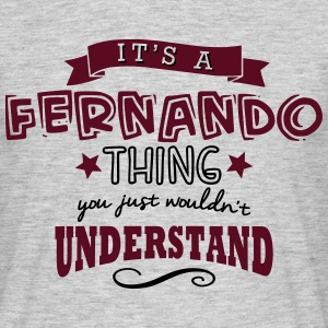 its a fernando name forename thing - Men's T-Shirt