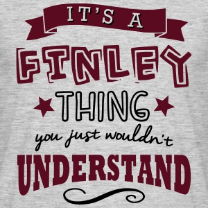 its a finley name forename thing - Men's T-Shirt