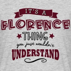its a florence name forename thing - Men's T-Shirt