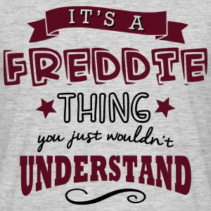 its a freddie name forename thing - Men's T-Shirt