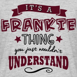 its a frankie name forename thing - Men's T-Shirt
