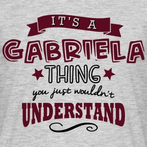 its a gabriela name forename thing - Men's T-Shirt