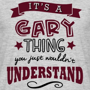 its a gary name forename thing - Men's T-Shirt