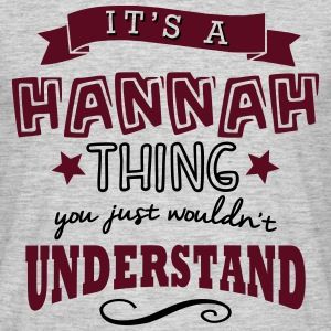 its a hannah name forename thing - Men's T-Shirt
