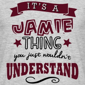 its a jamie name forename thing - Men's T-Shirt