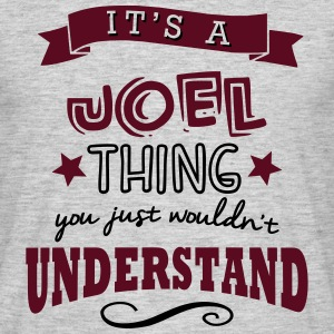 its a joel name forename thing - Men's T-Shirt