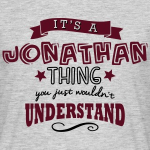 its a jonathan name forename thing - Men's T-Shirt