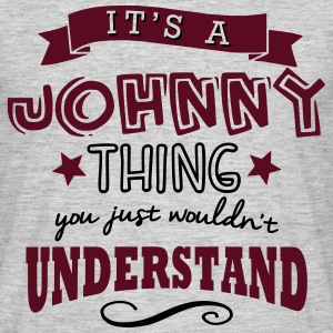 its a johnny name forename thing - Men's T-Shirt