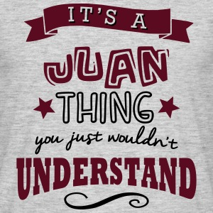 its a juan name forename thing - Men's T-Shirt