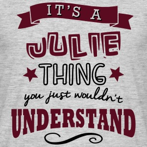 its a julie name forename thing - Men's T-Shirt