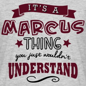 its a marcus name forename thing - Men's T-Shirt